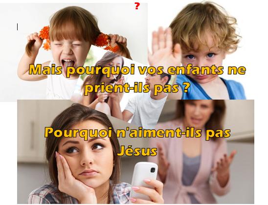 Mais pourquoi vos enfants ne prient-ils pas ? Pourquoi n'aiment-ils pas Jésus ?